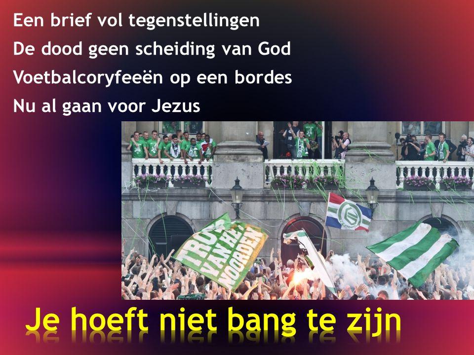 Een brief vol tegenstellingen De dood geen scheiding van God Voetbalcoryfeeën op een bordes Nu al gaan voor Jezus