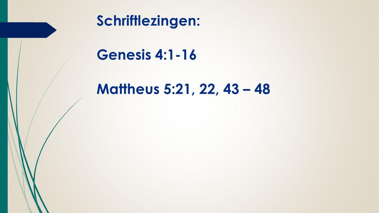 Schriftlezingen: Genesis 4:1-16 Mattheus 5:21, 22, 43 – 48