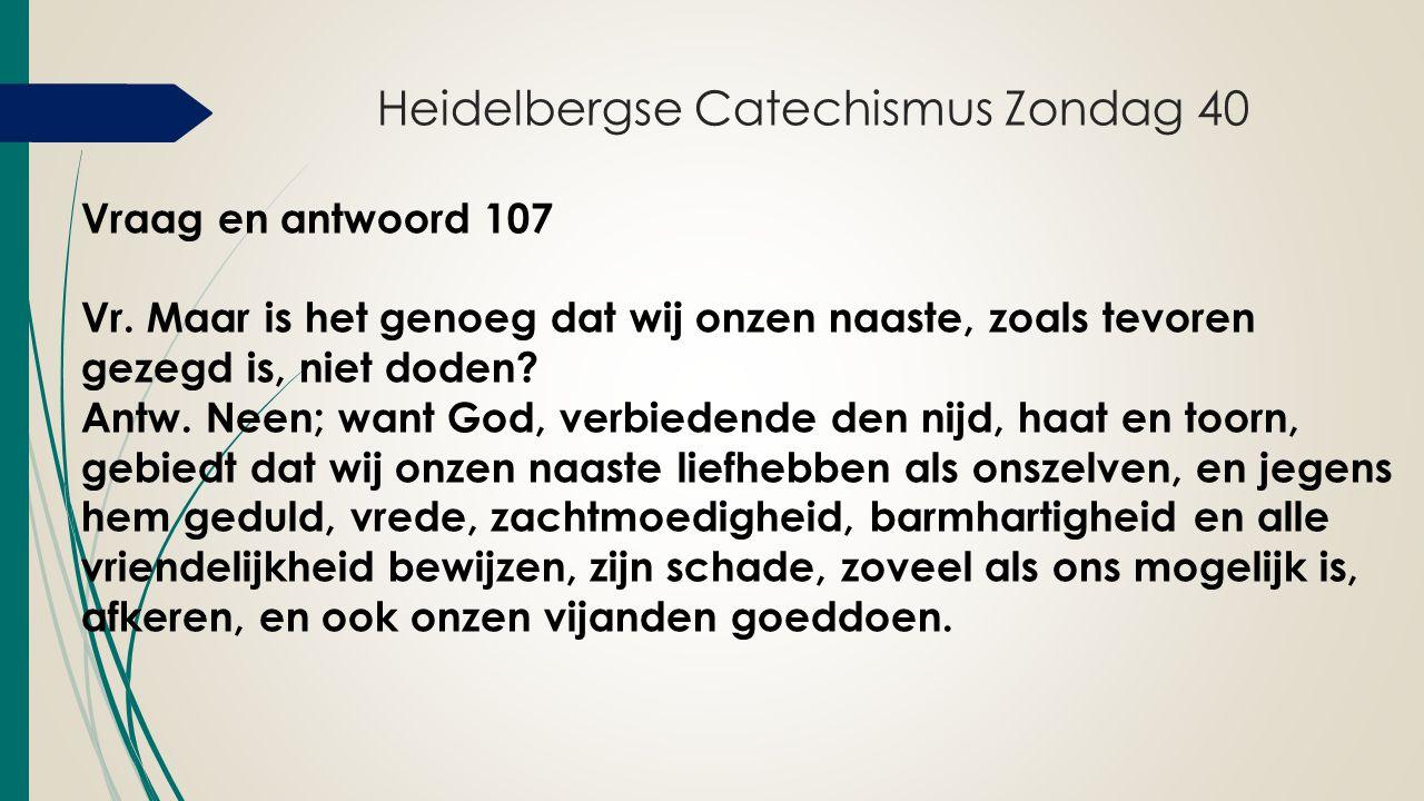Heidelbergse Catechismus Zondag 40 Vraag en antwoord 107 Vr.