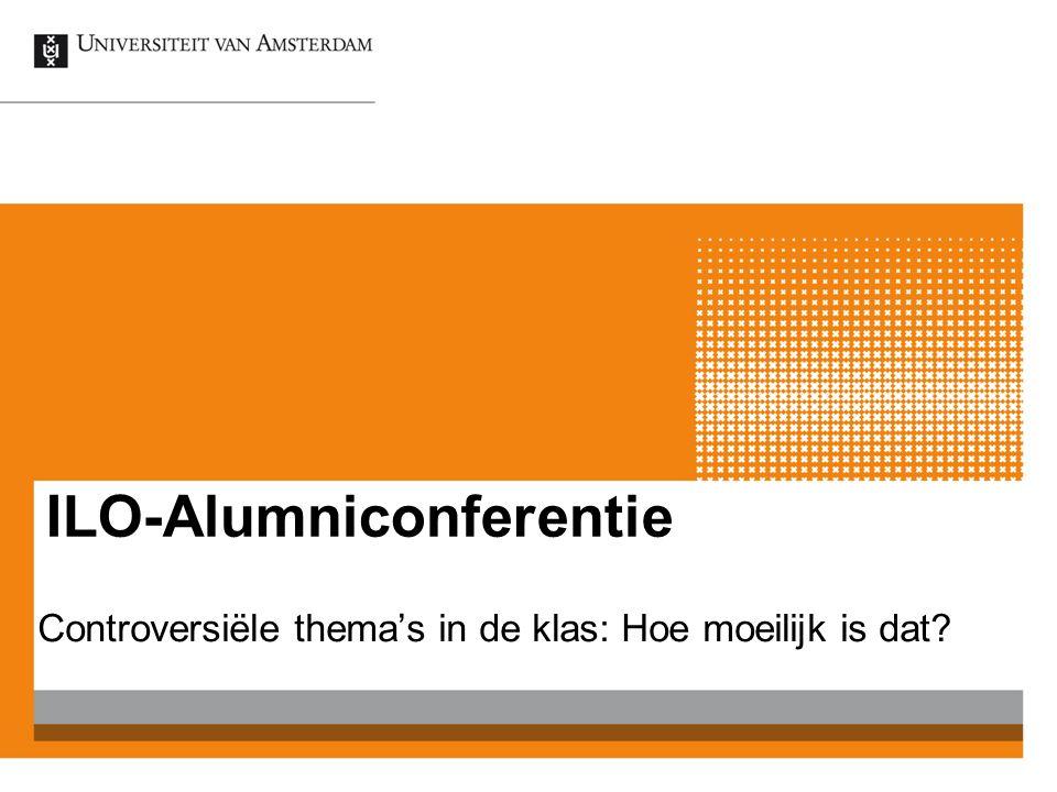ILO-Alumniconferentie Controversiële thema's in de klas: Hoe moeilijk is dat?