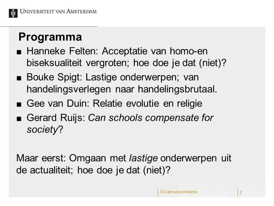 Programma Hanneke Felten: Acceptatie van homo-en biseksualiteit vergroten; hoe doe je dat (niet)? Bouke Spigt: Lastige onderwerpen; van handelingsverl