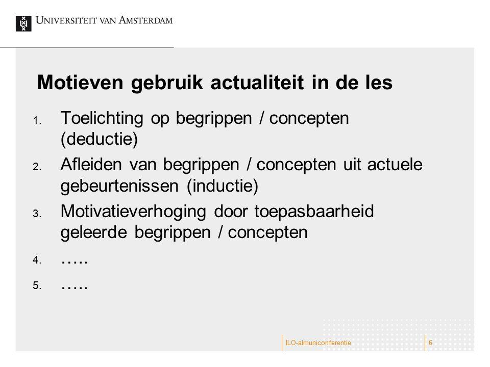 Motieven gebruik actualiteit in de les 1. Toelichting op begrippen / concepten (deductie) 2. Afleiden van begrippen / concepten uit actuele gebeurteni