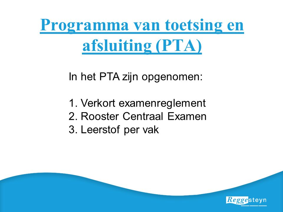 Programma van toetsing en afsluiting (PTA) In het PTA zijn opgenomen: 1.