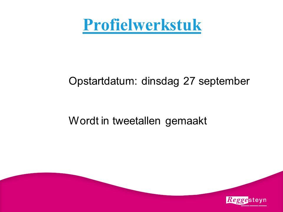 Profielwerkstuk Opstartdatum: dinsdag 27 september Wordt in tweetallen gemaakt