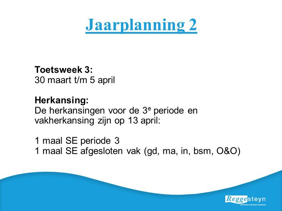 Jaarplanning 2 Toetsweek 3: 30 maart t/m 5 april Herkansing: De herkansingen voor de 3 e periode en vakherkansing zijn op 13 april: 1 maal SE periode 3 1 maal SE afgesloten vak (gd, ma, in, bsm, O&O)