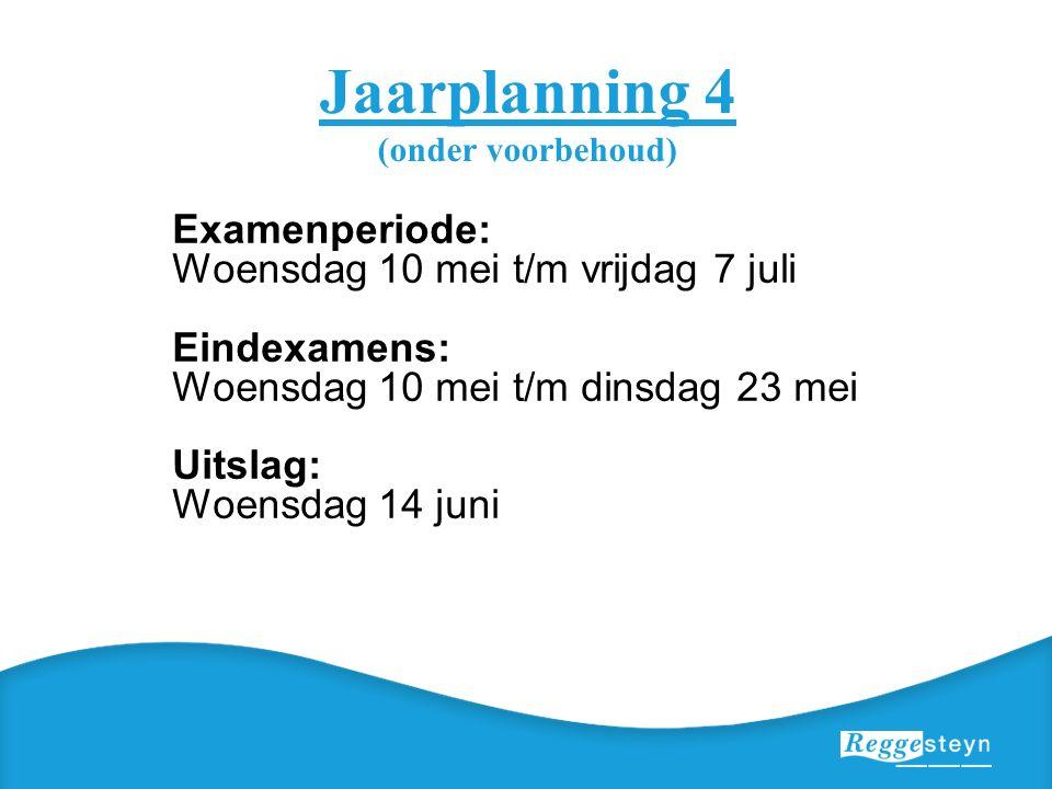 Jaarplanning 4 (onder voorbehoud) Examenperiode: Woensdag 10 mei t/m vrijdag 7 juli Eindexamens: Woensdag 10 mei t/m dinsdag 23 mei Uitslag: Woensdag 14 juni