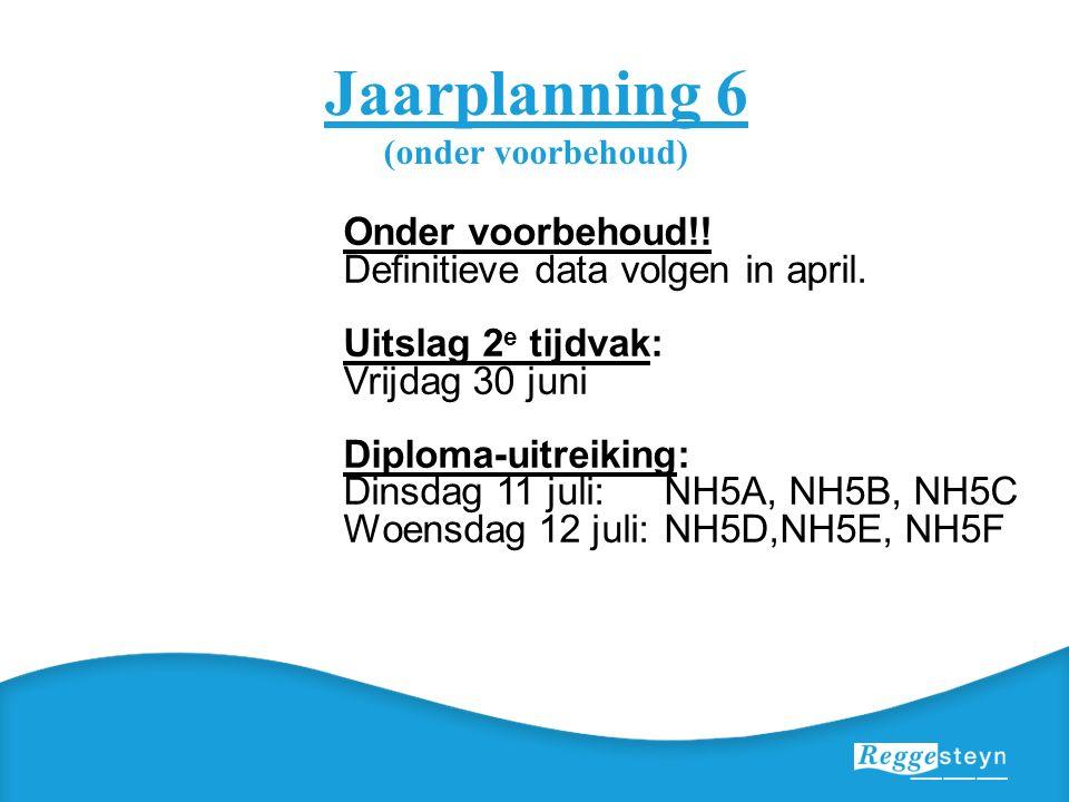 Jaarplanning 6 (onder voorbehoud) Onder voorbehoud!! Definitieve data volgen in april. Uitslag 2 e tijdvak: Vrijdag 30 juni Diploma-uitreiking: Dinsda