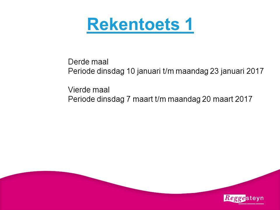 Rekentoets 1 Derde maal Periode dinsdag 10 januari t/m maandag 23 januari 2017 Vierde maal Periode dinsdag 7 maart t/m maandag 20 maart 2017
