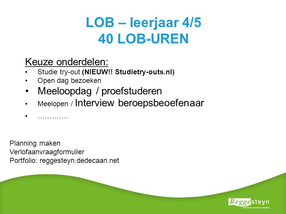 LOB – leerjaar 4/5 40 LOB-UREN Keuze onderdelen: Studie try-out (NIEUW!.