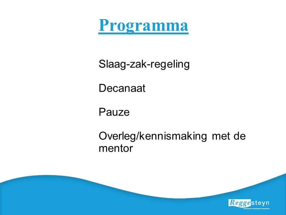 Programma Slaag-zak-regeling Decanaat Pauze Overleg/kennismaking met de mentor