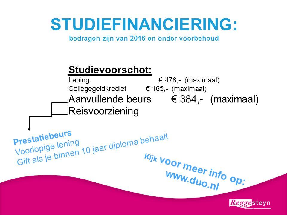 STUDIEFINANCIERING: bedragen zijn van 2016 en onder voorbehoud Studievoorschot: Lening€ 478,-(maximaal) Collegegeldkrediet€ 165,-(maximaal) Aanvullende beurs€ 384,- (maximaal) Reisvoorziening