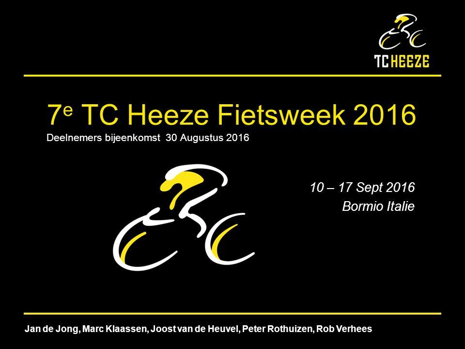 3 e TC Heeze Fietsweek 7 e TC Heeze Fietsweek 2016 Deelnemers bijeenkomst 30 Augustus 2016 10 – 17 Sept 2016 Bormio Italie Jan de Jong, Marc Klaassen, Joost van de Heuvel, Peter Rothuizen, Rob Verhees