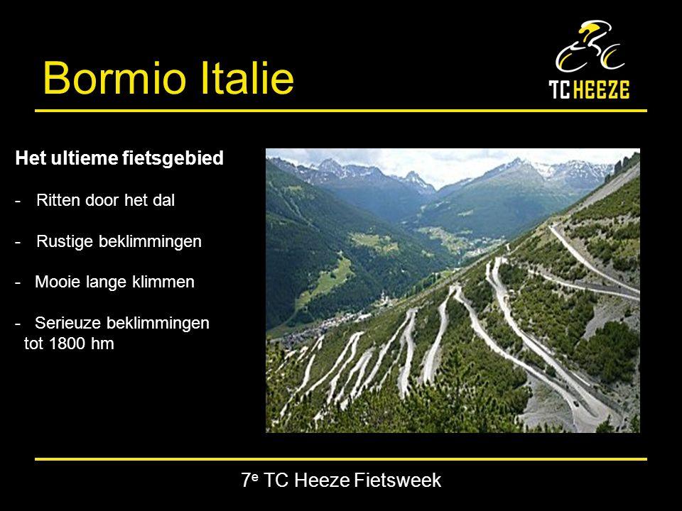 7 e TC Heeze Fietsweek Bormio Italie Het ultieme fietsgebied -Ritten door het dal -Rustige beklimmingen - Mooie lange klimmen - Serieuze beklimmingen tot 1800 hm