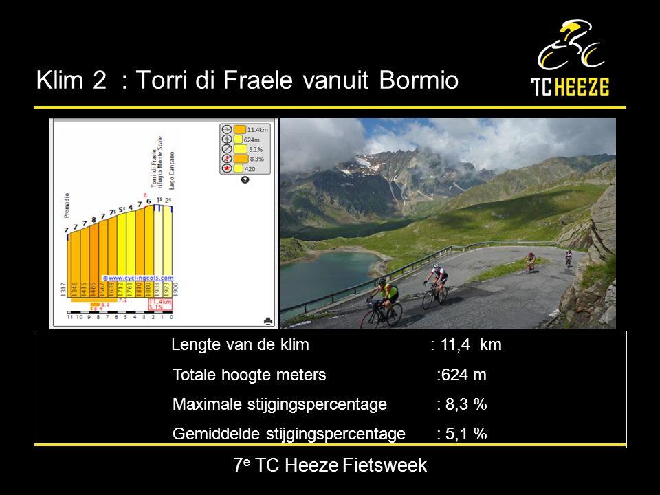 7 e TC Heeze Fietsweek Klim 2 : Torri di Fraele vanuit Bormio Lengte van de klim : 11,4 km Totale hoogte meters:624 m Maximale stijgingspercentage : 8,3 % Gemiddelde stijgingspercentage : 5,1 %