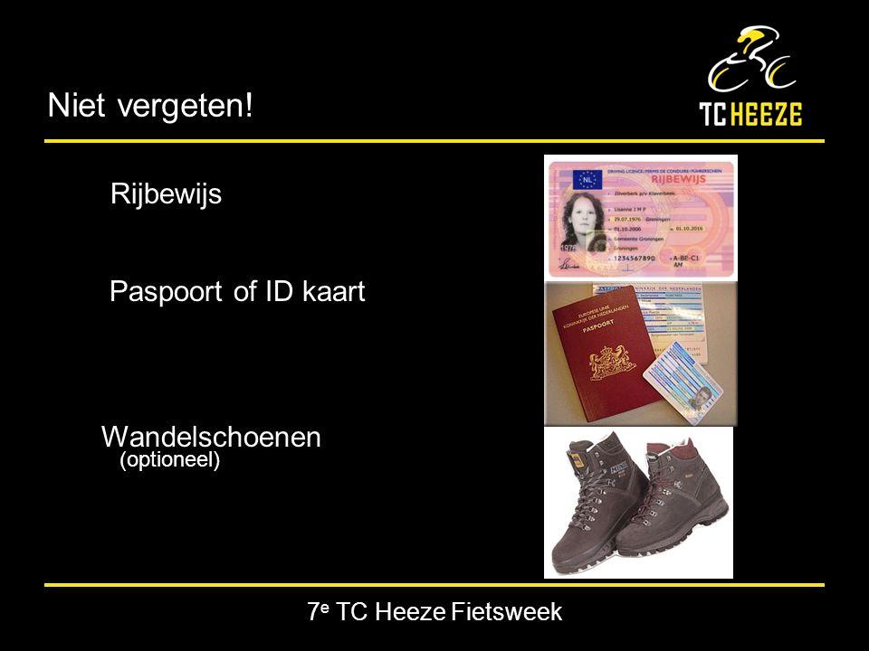 7 e TC Heeze Fietsweek Niet vergeten! Rijbewijs Paspoort of ID kaart Wandelschoenen (optioneel)