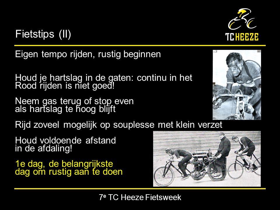 7 e TC Heeze Fietsweek Fietstips (II) Eigen tempo rijden, rustig beginnen Houd je hartslag in de gaten: continu in het Rood rijden is niet goed.