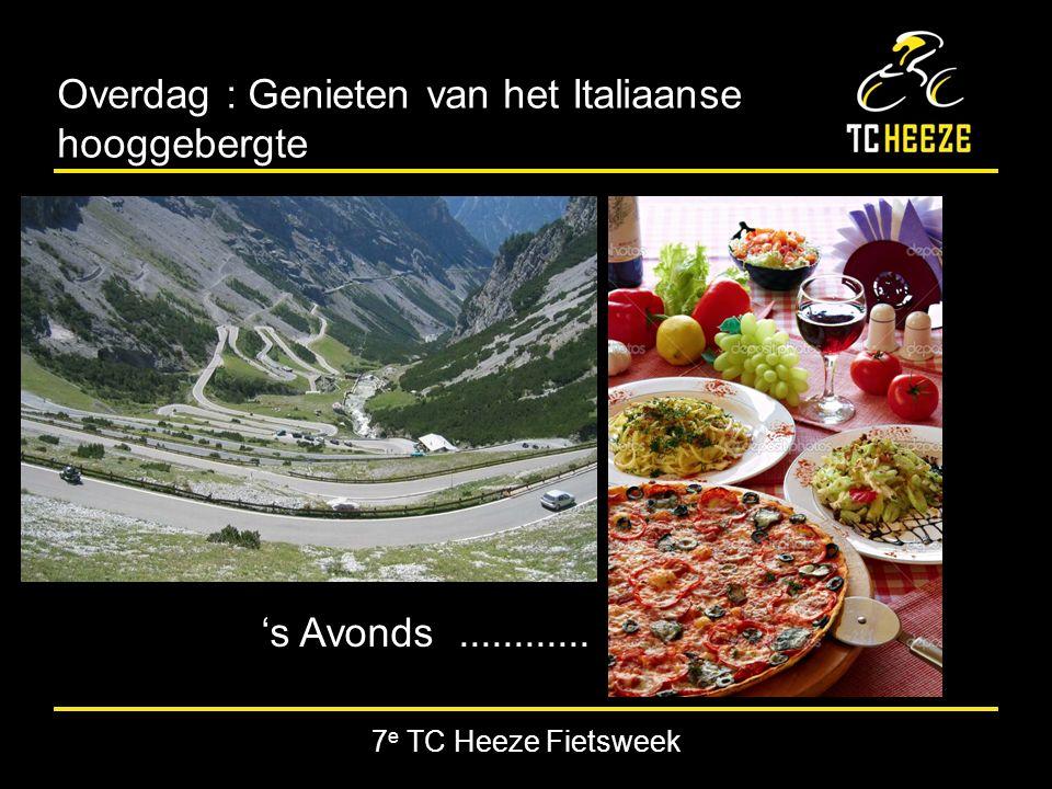 7 e TC Heeze Fietsweek Overdag : Genieten van het Italiaanse hooggebergte 's Avonds............