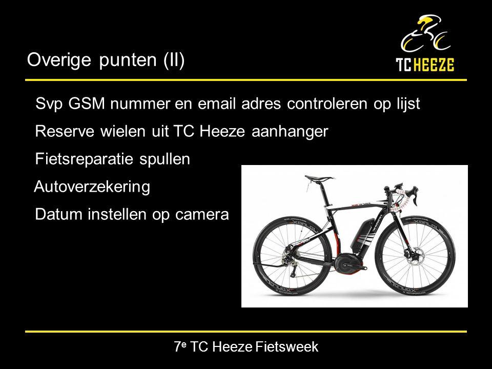 7 e TC Heeze Fietsweek Overige punten (II) Svp GSM nummer en email adres controleren op lijst Reserve wielen uit TC Heeze aanhanger Fietsreparatie spullen Autoverzekering Datum instellen op camera