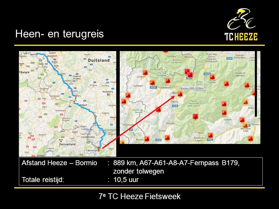 7 e TC Heeze Fietsweek Heen- en terugreis Afstand Heeze – Bormio : 889 km, A67-A61-A8-A7-Fernpass B179, zonder tolwegen Totale reistijd: : 10,5 uur