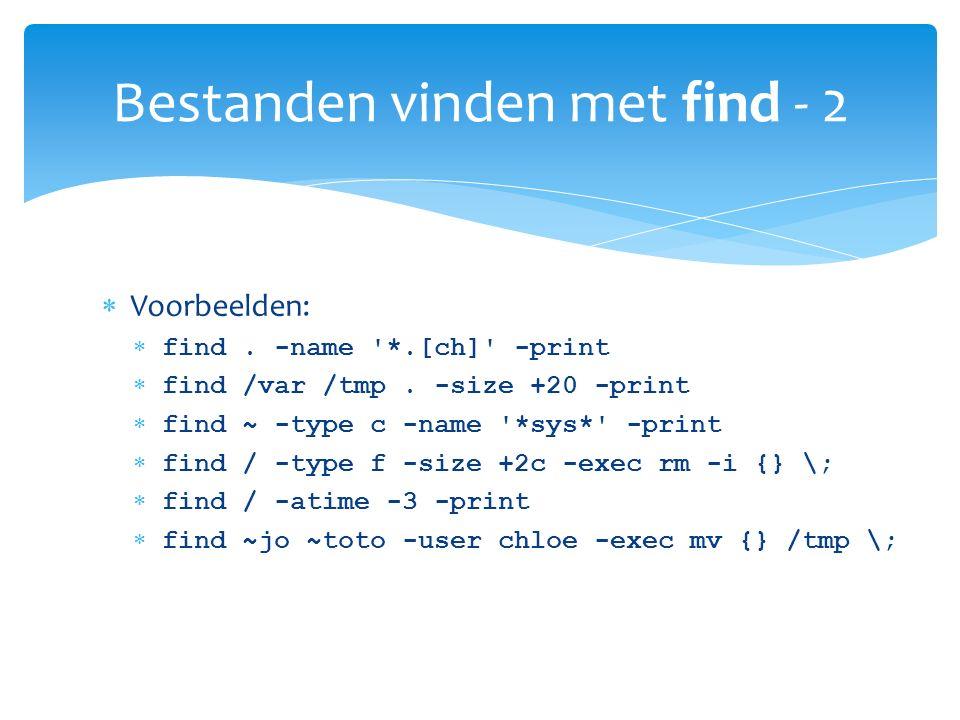  Voorbeelden:  find.-name *.[ch] -print  find /var /tmp.