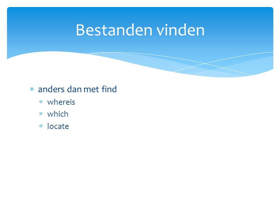  anders dan met find  whereis  which  locate Bestanden vinden