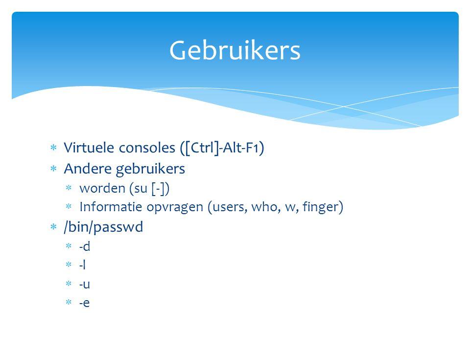  Virtuele consoles ([Ctrl]-Alt-F1)  Andere gebruikers  worden (su [-])  Informatie opvragen (users, who, w, finger)  /bin/passwd  -d  -l  -u  -e Gebruikers