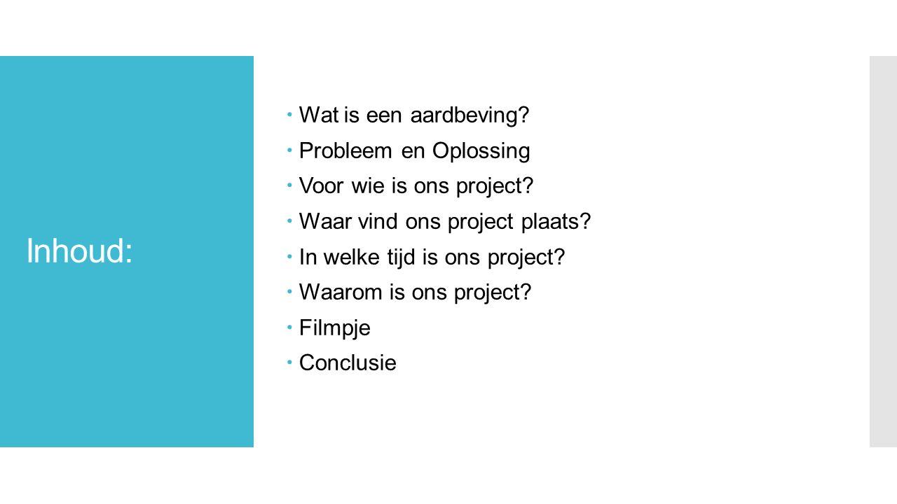 Inhoud:  Wat is een aardbeving.  Probleem en Oplossing  Voor wie is ons project.