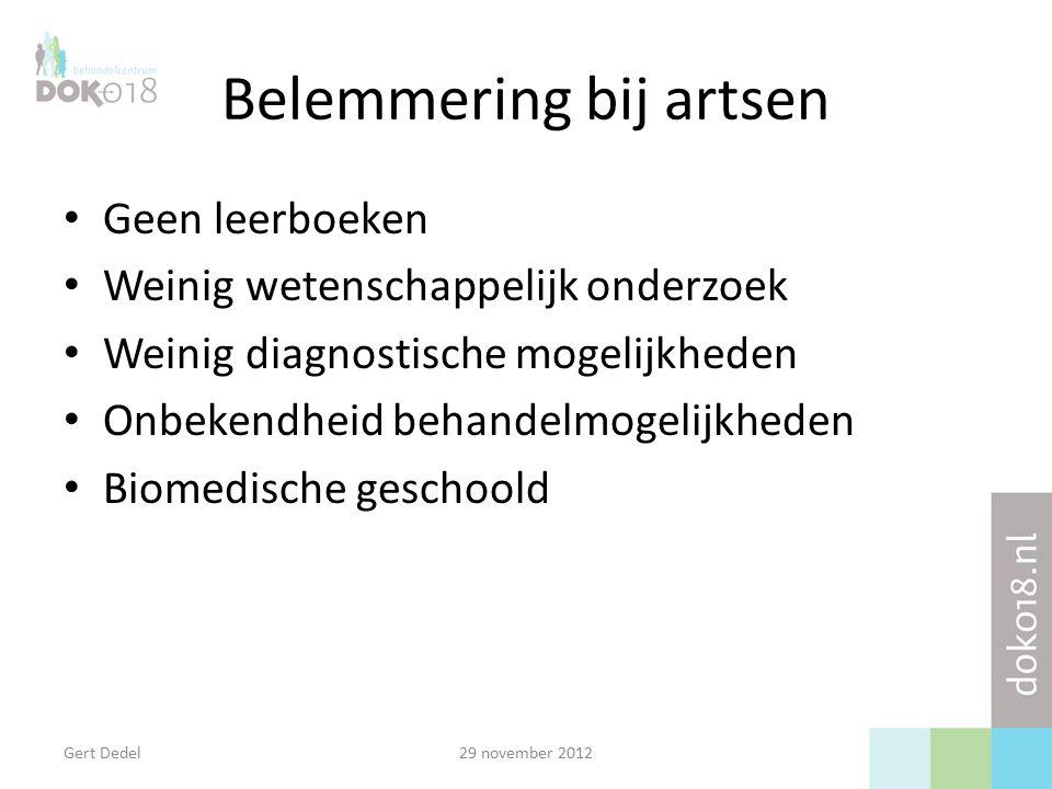 Belemmering bij artsen Geen leerboeken Weinig wetenschappelijk onderzoek Weinig diagnostische mogelijkheden Onbekendheid behandelmogelijkheden Biomedische geschoold Gert Dedel29 november 2012