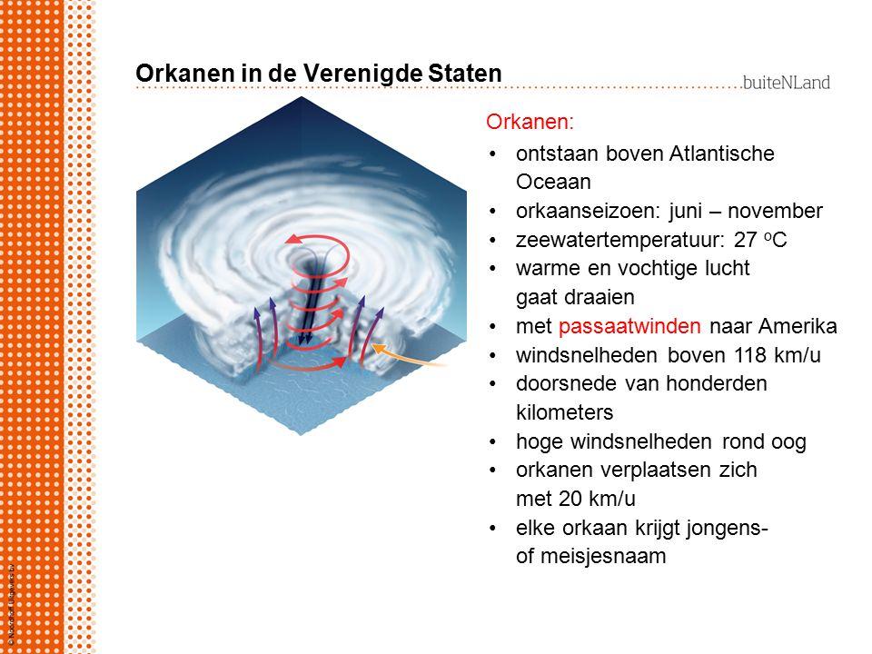 Orkanen in de Verenigde Staten Orkanen: ontstaan boven Atlantische Oceaan orkaanseizoen: juni – november zeewatertemperatuur: 27 o C warme en vochtige