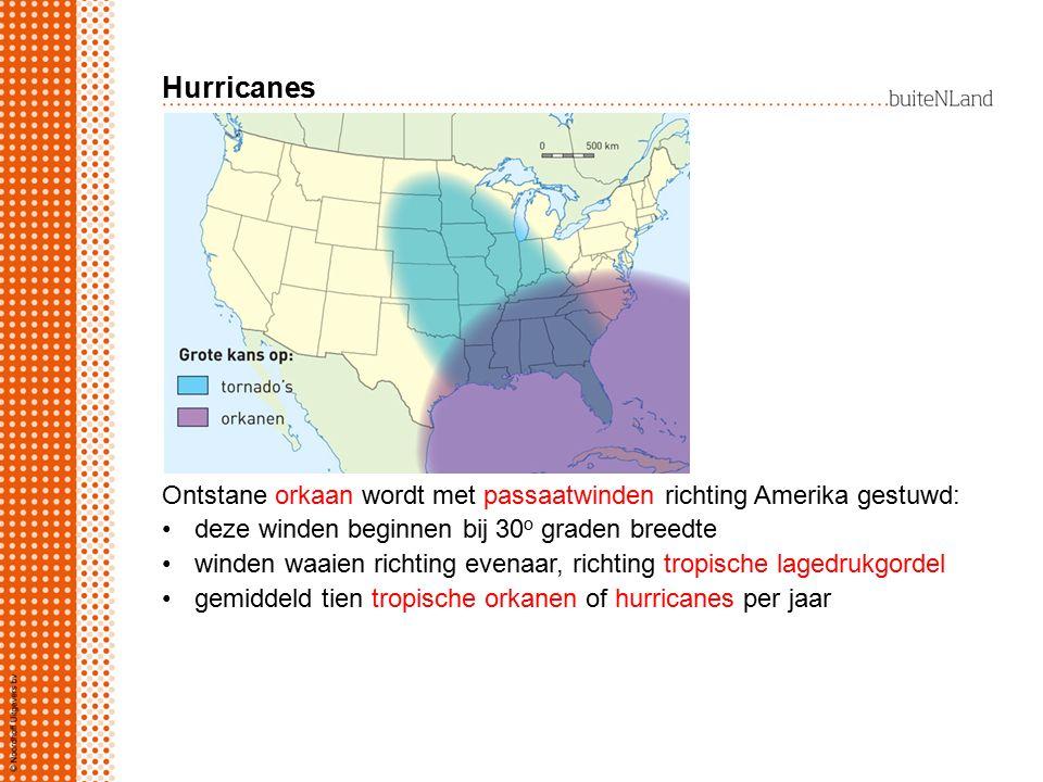 Hurricanes Ontstane orkaan wordt met passaatwinden richting Amerika gestuwd: deze winden beginnen bij 30 o graden breedte winden waaien richting evena
