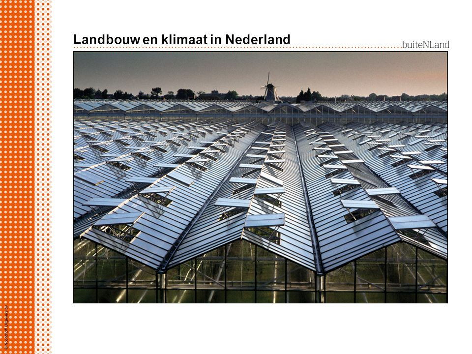 Landbouw en klimaat in Nederland Nederland is één van de grootste landbouwproducenten. Hogere opbrengsten door in kassen te werken: ideale omstandighe