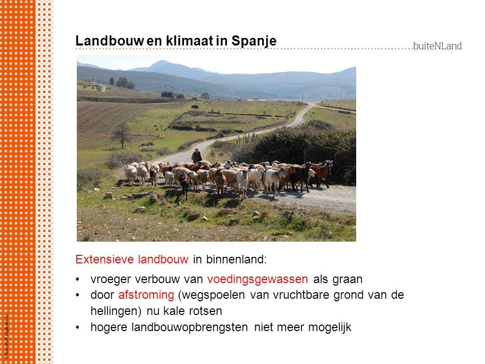 Landbouw en klimaat in Spanje Extensieve landbouw in binnenland: vroeger verbouw van voedingsgewassen als graan door afstroming (wegspoelen van vrucht