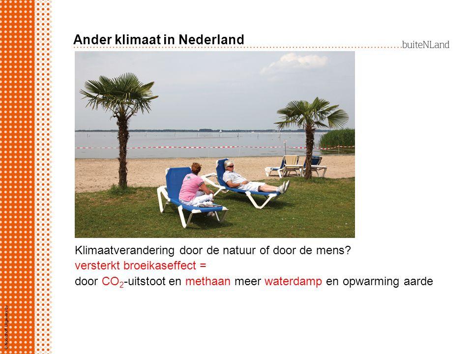 Ander klimaat in Nederland Klimaatverandering door de natuur of door de mens? versterkt broeikaseffect = door CO 2 -uitstoot en methaan meer waterdamp