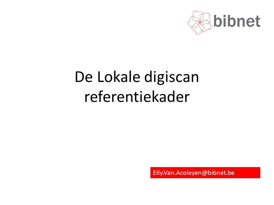 De Lokale digiscan referentiekader Elly.Van.Acoleyen@bibnet.be