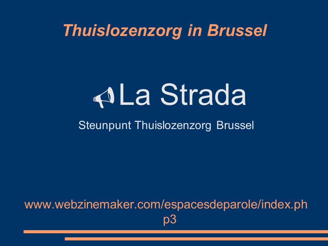 Thuislozenzorg in Brussel  La Strada Steunpunt Thuislozenzorg Brussel www.webzinemaker.com/espacesdeparole/index.ph p3