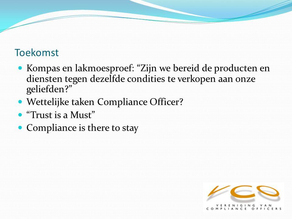 Toekomst Kompas en lakmoesproef: Zijn we bereid de producten en diensten tegen dezelfde condities te verkopen aan onze geliefden Wettelijke taken Compliance Officer.