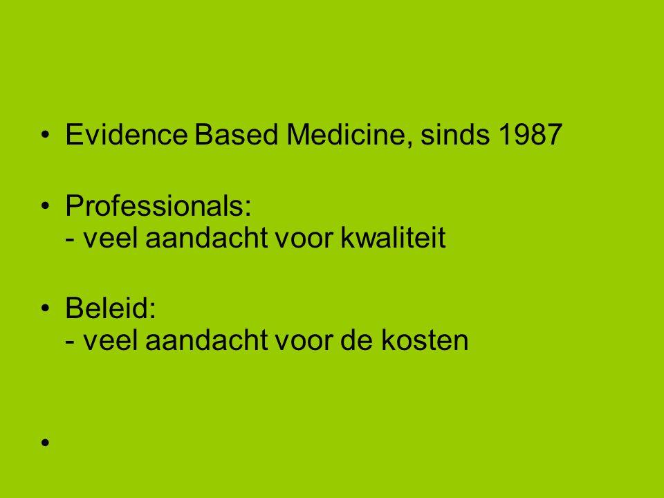 Evidence Based Medicine, sinds 1987 Professionals: - veel aandacht voor kwaliteit Beleid: - veel aandacht voor de kosten