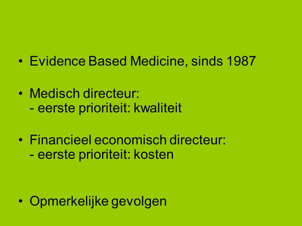 Evidence Based Medicine, sinds 1987 Medisch directeur: - eerste prioriteit: kwaliteit Financieel economisch directeur: - eerste prioriteit: kosten Opmerkelijke gevolgen