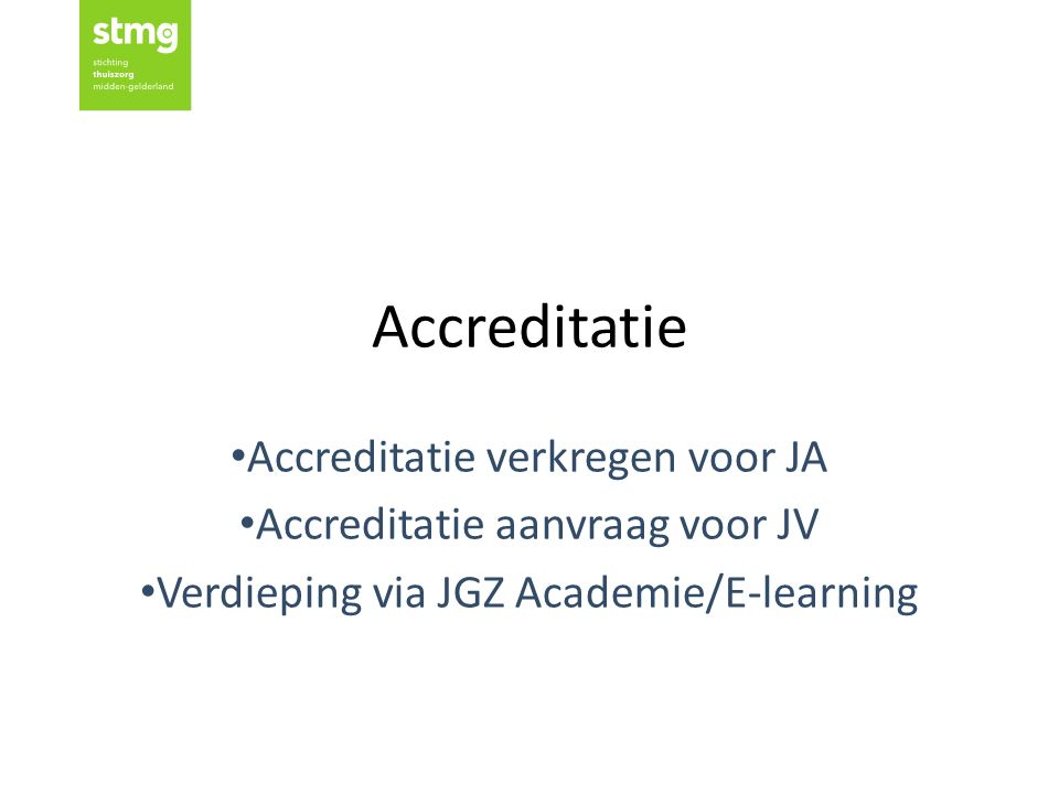 Accreditatie Accreditatie verkregen voor JA Accreditatie aanvraag voor JV Verdieping via JGZ Academie/E-learning