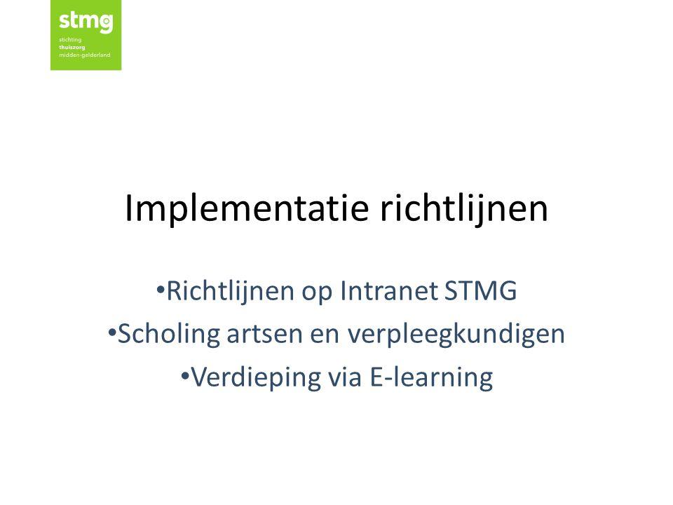 Implementatie richtlijnen Richtlijnen op Intranet STMG Scholing artsen en verpleegkundigen Verdieping via E-learning