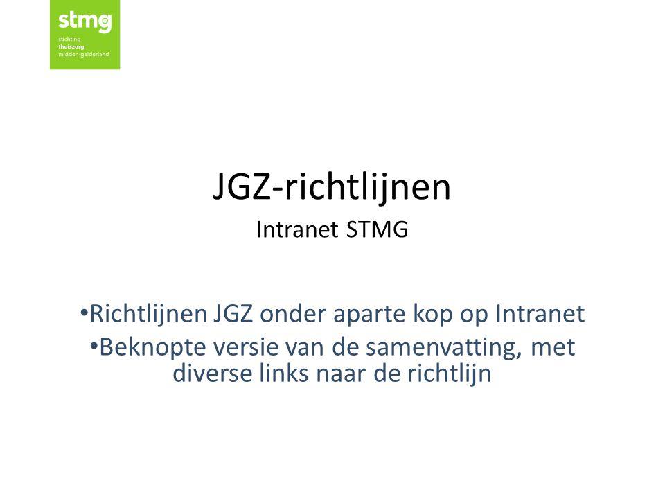 JGZ-richtlijnen Intranet STMG Richtlijnen JGZ onder aparte kop op Intranet Beknopte versie van de samenvatting, met diverse links naar de richtlijn