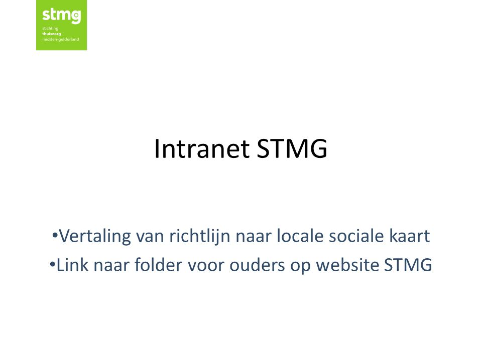 Intranet STMG Vertaling van richtlijn naar locale sociale kaart Link naar folder voor ouders op website STMG