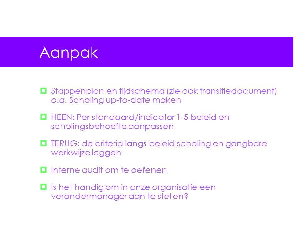 Aanpak  Stappenplan en tijdschema (zie ook transitiedocument) o.a.