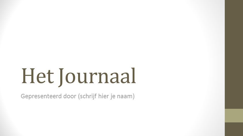 Het Journaal Gepresenteerd door (schrijf hier je naam)