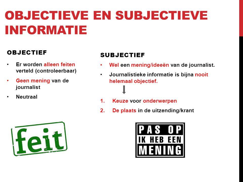 OBJECTIEVE EN SUBJECTIEVE INFORMATIE OBJECTIEF Er worden alleen feiten verteld (controleerbaar) Geen mening van de journalist Neutraal SUBJECTIEF Wel een mening/ideeën van de journalist.