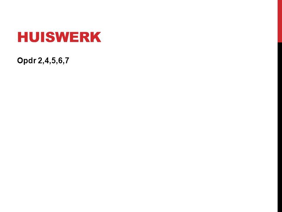 HUISWERK Opdr 2,4,5,6,7