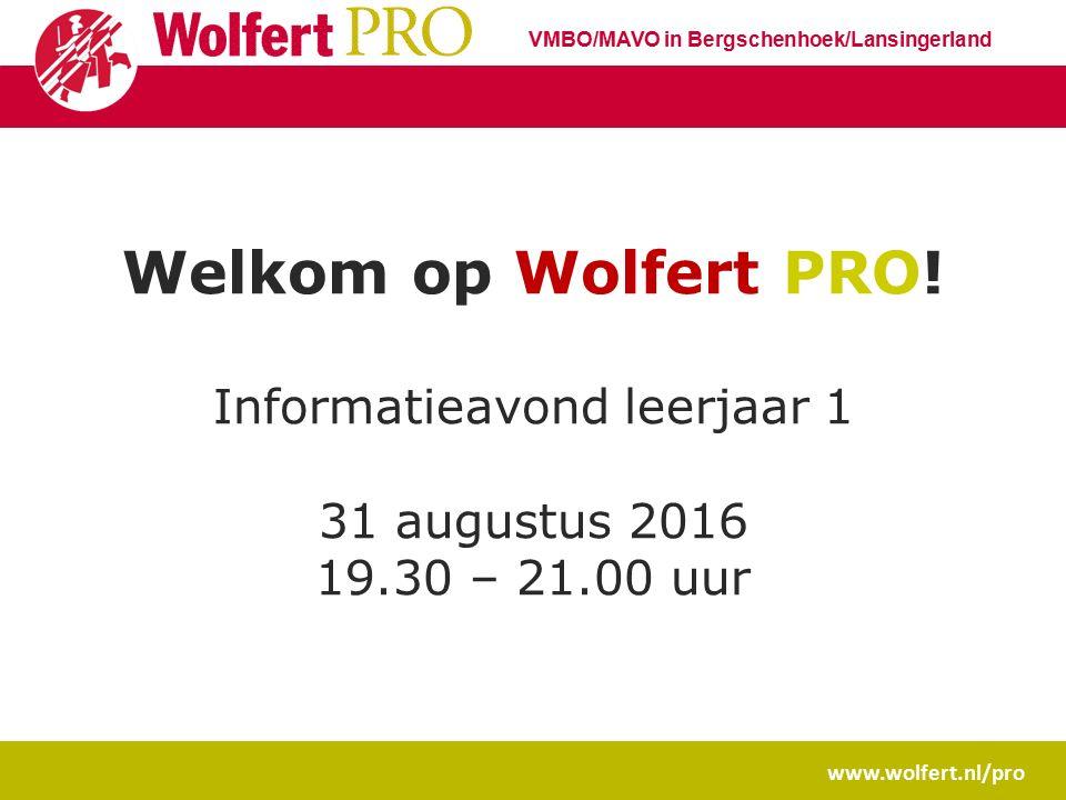www.wolfert.nl/pro VMBO/MAVO in Bergschenhoek/Lansingerland Welkom op Wolfert PRO! Informatieavond leerjaar 1 31 augustus 2016 19.30 – 21.00 uur