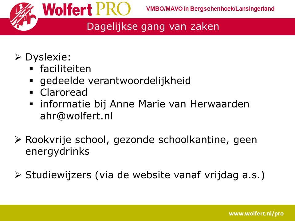 Dagelijkse gang van zaken  Dyslexie:  faciliteiten  gedeelde verantwoordelijkheid  Claroread  informatie bij Anne Marie van Herwaarden ahr@wolfer