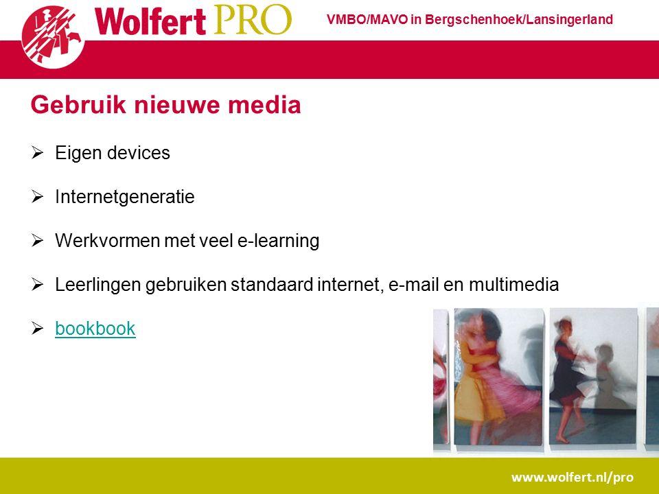 Gebruik nieuwe media  Eigen devices  Internetgeneratie  Werkvormen met veel e-learning  Leerlingen gebruiken standaard internet, e-mail en multimedia  bookbook bookbook www.wolfert.nl/pro VMBO/MAVO in Bergschenhoek/Lansingerland