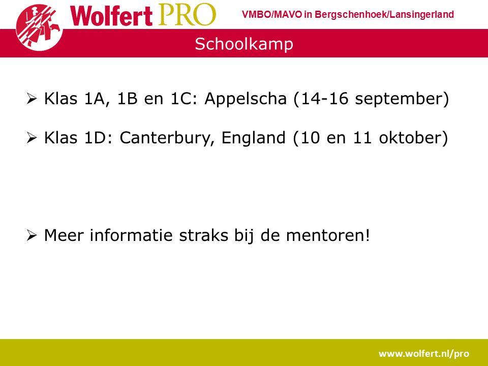 Schoolkamp www.wolfert.nl/pro  Klas 1A, 1B en 1C: Appelscha (14-16 september)  Klas 1D: Canterbury, England (10 en 11 oktober)  Meer informatie straks bij de mentoren.
